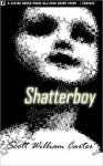 Shatterboy - Scott William Carter