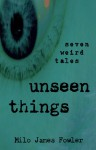 Unseen Things - Milo James Fowler