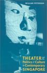 Theatre and the Politics of Culture in Contemporary Singapore - William Peterson