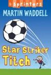 Star Striker Titch (Sprinters) - Martin Waddell