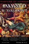 Masters of Horror Damned if you Don't - Ken Kupstis, Carole Gill, Lee Pletzers, Ryan Willox, Nicholas Grabowsky, F. Paul Wilson, Scott Nicholson, Carson Buckingham