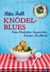 Knödel-Blues: Das Provinz Kochbuch aus Bayern - Oma Eberhofers bayerische Rezepte rund um Knödel, Brotzeit & Co. - Rita Falk
