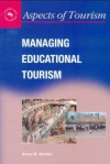Managing Educational Tourism - Brent W. Ritchie, Chris Cooper, Christopher P. Cooper, Neil Carr