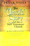 The Untold Story of the New Testament Church - Frank Viola