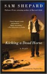 Kicking a Dead Horse - Sam Shepard