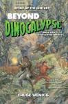Beyond Dinocalypse - Chuck Wendig, Amanda Valentine, Christian N St Pierre