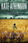 When Will There Be Good News?: A Novel - Kate Atkinson