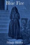 Blue Fire - Wendy Walker