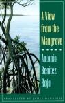 View from the Mangrove - Antonio Benitez-Rojo