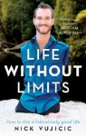 Life Without Limits: How to live a ridiculously good life - Nick Vujicic
