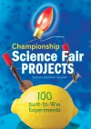 Championship Science Fair Projects: 100 Sure-to-Win Experiments - Sudipta Bardhan-Quallen