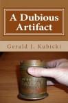 A Dubious Artifact - Gerald J. Kubicki