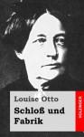 Schloss Und Fabrik: Roman - Louise Otto