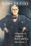 Standing for Justice: A Biography of Andrew MacLaren MP - John Stewart, Roger Pincham