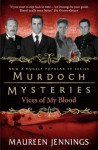 Murdoch Mysteries: Vices of My Blood - Maureen Jennings