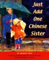 Just Add One Chinese Sister: An Adoption Story - Patricia McMahon