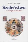Szaleństwo w religiach świata - Jacek Sieradzan