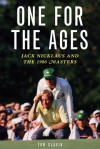 One for the Ages: Jack Nicklaus and the 1986 Masters - Tom Clavin