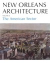 New Orleans Arch Vol II PB: The American Sector - Mary Louise Christovich, Roulhac Toledano
