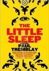 The Little Sleep: A Novel - Paul Tremblay