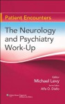 The Neurology and Psychiatry Work-Up (Patient Encounters) - Michael Levy, Alfa Diallo, Michael Levy Md
