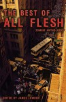 The Best of All Flesh: Zombie Anthology - James Lowder, Claude Lalumière, Myke Cole, Scott Nicholson, Shane Stewart, Jeremy Zoss, Michael Laimo, Jesse Bullington, Jim C. Hines, Mark McLaughlin, Charles Coleman Finlay, Lucien Soulban, Rebecca Brock, Ed Greenwood, Christine Morgan, Tom Piccirilli, Scott Edelman, Kr
