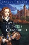 Beware, Princess Elizabeth - Carolyn Meyer