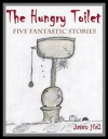 The Hungry Toilet (Children's rhyming stories and poetry for ages 7 to 107!) - Jason Hall, Angela Hall