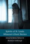Spirits of St. Louis: Missouri Ghost Stories - Saint Louis, Robin Tidwell, Shannon Yarbrough