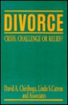 Divorce: Crisis, Challenge, or Relief? - David Chiriboga, William A. Galston