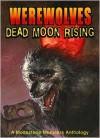 Werewolves: Dead Moon Rising (Moonstone Monsters Anthology) - Dave Ulanski, Tom DeFalco, Dave Dorman