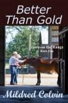 Better Than Gold (Love on the Range, #1) - Mildred Colvin