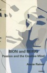Bion and Being: Passion and the Creative Mind - Annie Reiner