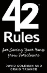 42 Rules for Saving Your House from Foreclosure: A Practical Guide to Avoiding Foreclosure, Navigating the Loan Modification Process and Keeping Your Home - David Coleman, Laura Lowell, Craig Triance