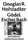 Gödel, Escher, Bach. Ein Endloses Geflochtenes Band - Douglas R. Hofstadter