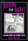 Kicking the Habit: Cartoons about the Catholic Church - Rina Piccolo