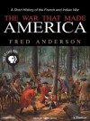 The War That Made America: A Short History of the French and Indian War - Fred Anderson, Simon Vance