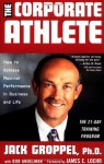 The Corporate Athlete: How to Achieve Maximal Performance in Business and Life - Jack L. Groppel, Bob Andelman