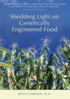 Shedding Light on Genetically Engineered Food:What You Don't Know About the Food You're Eating and What You Can Do to Protect Yourself - Beth Harrison
