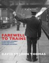 Farewell to Trains: A Lifetime's Journey Along Britain's Changing Railways - David St. John Thomas