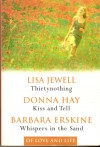 Of Love and Life: Thirtynothing, Kiss and Tell, Whispers in the Sand - Lisa Jewell, Donna Hay, Barbara Erskine, Donna Hay and Barbara Erskine Jewell Lisa