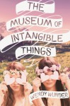 The Museum of Intangible Things - Wendy Wunder