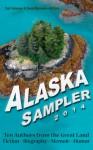 Alaska Sampler 2014: Ten Authors from the Great Land: Fiction - Biography - Memoir - Humor - Deb Vanasse, David Marusek