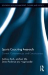 Sports Coaching Research: Context, Consequences, and Consciousness - Anthony Bush, Hugh Lauder, Michael L. Silk