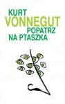 Popatrz na ptaszka - Kurt Vonnegut, Izabela Matuszewska
