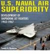 U.S. Naval Air Superiority: Delevelopment of Shipborne Jet Fighters - 1943-1962 - Tommy H. Thomason