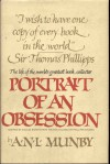 Portrait of an obsession: The life of Sir Thomas Phillipps, the world's greatest book collector - A.N.L. Munby