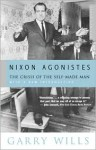 Nixon Agonistes: The Crisis of the Self-Made Man - Garry Wills