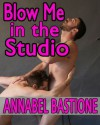 Blow Me in the Studio - Annabel Bastione