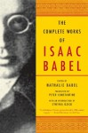 The Complete Works of Isaac Babel - Isaac Babel, Nathalie Babel, Peter Constantine